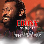 Ebony Moments with Teddy Pendergrass di Teddy Pendergrass