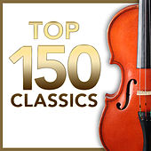 TOP 150 Classics – The Most Essential Masterpieces of Classical Music de Various Artists
