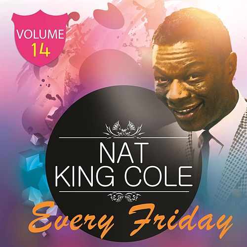 Every Friday Vol. 14 by Nat King Cole