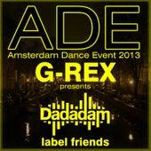 G-Rex Presents Dadadam Label Friends Ade 2013 von Various Artists