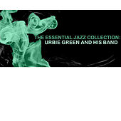 The Essential Jazz Collection: Urbie Green and His Band di Urbie Green