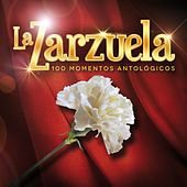 La Zarzuela - 100 Momentos Antológicos by Various Artists