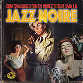 Jazz Noire: Darktown Sleaze from the Mean Streets of 1940s L.A. by Various Artists