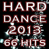 Hard Dance 2013 66 Hits - Best of Top Full Power Electronica Mega Blasters, Hardcore Techno, Night Psytrance, Acid Hard House by Various Artists