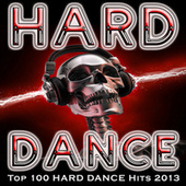 Hard Dance - Top 100 Hard Dance Hits 2013 by Various Artists