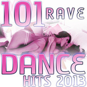 101 Rave Dance Hits 2013 - Best of Top Electronic Dance, Hardcore Techno, Acid Tech House, Rave Music Anthems, Progressive Goa by Various Artists