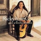 Get a Little Closer by Ricky Lynn Gregg