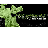 The Essential Jazz Collection: Blues and other Shades Of Green di Urbie Green