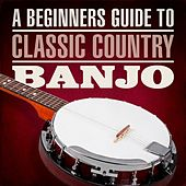 A Beginners Guide To Classic Country Banjo de Various Artists