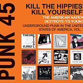 Kill The Hippies! Kill Yourself! The American Nation Destroys Its Young - Underground Punk in the United States of America, Vol. 1. 1973-1980 de Various Artists
