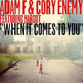 When It Comes to You (feat. Margot) by Adam F