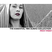 The Essential Yma Sumac Collection: Inca Taqui von Yma Sumac