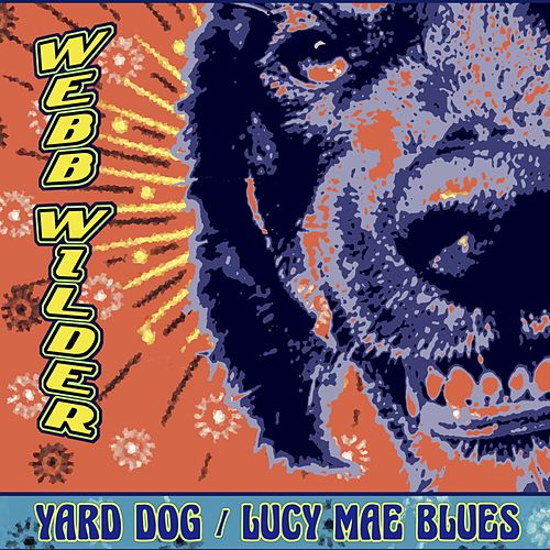 Yard Dog / Lucy Mae Blues by Webb Wilder