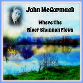 Where the River Shannon Flows by John McCormack