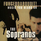 Fuhgeddaboudit! Music You Heard on the Sopranos von Various Artists