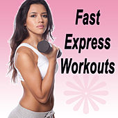 Fast Express Workouts (The Best Music for Aerobics, Pumpin' Cardio Power, Plyo, Exercise, Steps, Barré, Curves, Sculpting, Abs, Butt, Lean, Twerk, Slim Down Fitness Workout) von Various Artists