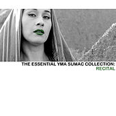 The Essential Yma Sumac Collection: Recital von Yma Sumac
