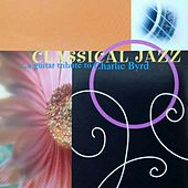 Classical Jazz...a Guitar Tribute to Charlie Byrd von Tony Gil