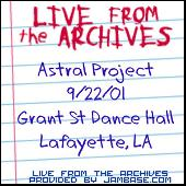09-22-01 - Grant Street Dance Hall - Lafayette, LA by Astral Project