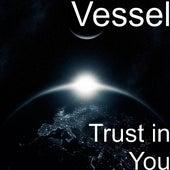 Trust in You by Vessel