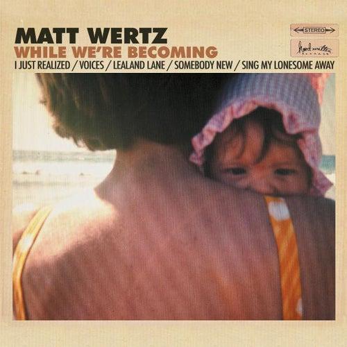 While We're Becoming by Matt Wertz