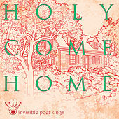 Holy Come Home by Invisible Poet Kings and Barry Keenan