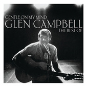 Gentle On My Mind: The Best Of by Glen Campbell