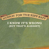 I Know It's Wrong (But That's Alright) by Hurray for the Riff Raff
