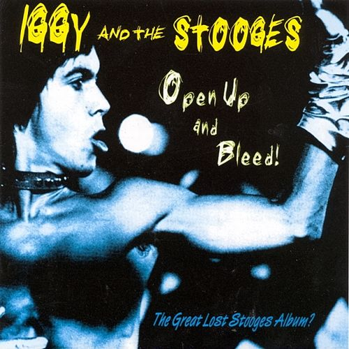 Open Up And Bleed! by The Stooges