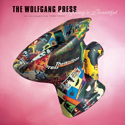 Everything Is Beautiful: A Retrospective 1983-95 by The Wolfgang Press