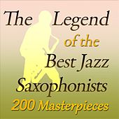 The Legend of the Best Jazz Saxophonists (200 Masterpieces) by Various Artists