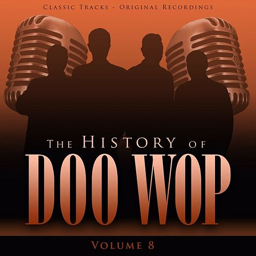 The History of Doo Wop, Vol. 8 (50 Unforgettable Doo Wop Tracks) by Various Artists