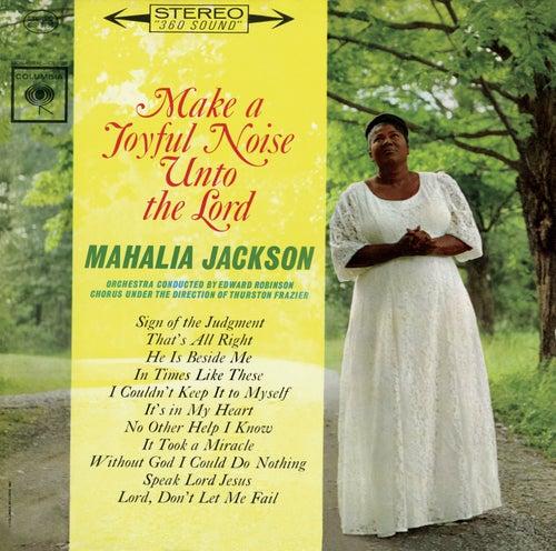 Make a Joyful Noise Unto the Lord by Mahalia Jackson