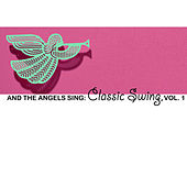And The Angels Sing: Classic Swing, Vol. 1 by Various Artists