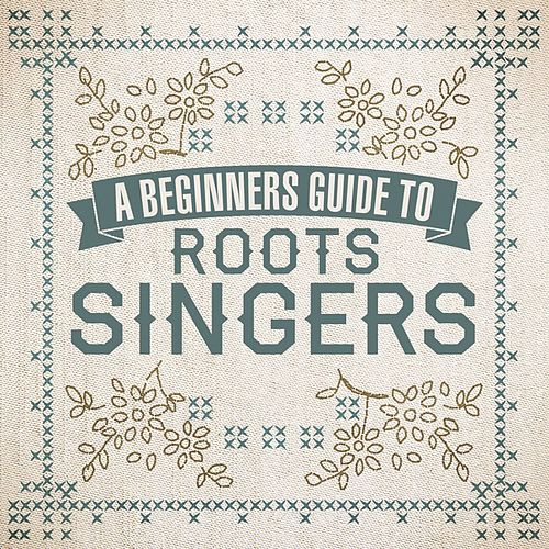 A Beginners Guide To Roots Singers by Various Artists