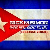 Dans Heel Dicht Bij Mij (Cubaanse Versie) de Nick & Simon