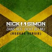 Dans Heel Dicht Bij Mij (Reggae Versie) de Nick & Simon