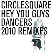 Hey You Guys/Dancers 2010 Remixes by Circlesquare