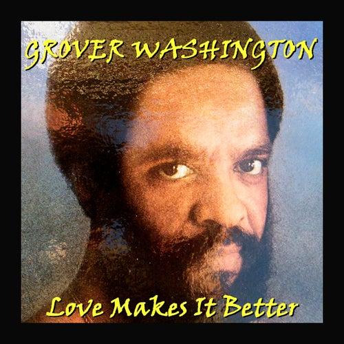 Love Makes It Better von Grover Washington, Jr.