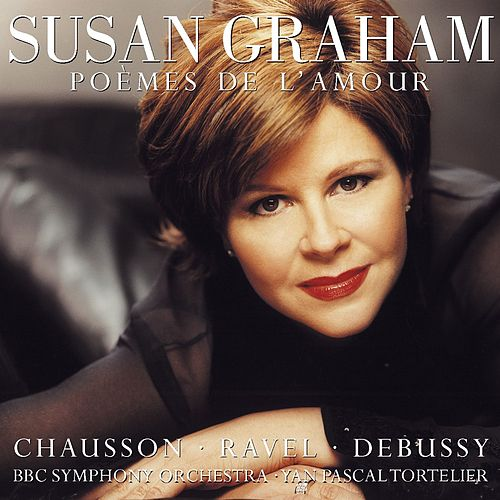 Susan Graham Sings Chausson, Debussy & Ravel by Susan Graham
