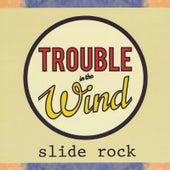 Slide Rock by Trouble in the Wind