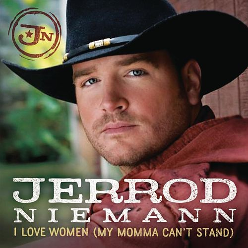 I Love Women (My Momma Can't Stand) by Jerrod Niemann