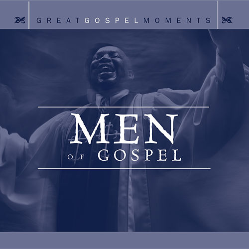 Great Gospel Moments: Men of Gospel by Various Artists