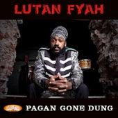 Pagan Gone Dung by Lutan Fyah