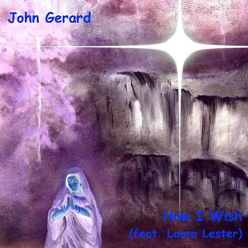 How I Wish (feat. Laura Lester) by John Gerard
