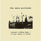 Instant Coffee Baby / If You Leave It Alone 2CD de The Wave Pictures