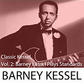 Classic Kessel, Vol. 2: Barney Kessel Plays Standards by Barney Kessel