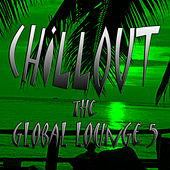Chillout the Global Lounge 5 by Various Artists