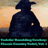Yodelin' Rambling Cowboy: Classic Country Yodel, Vol. 1 de Various Artists