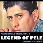 Classic Lyman, Vol. 5: Legend Of Pele von Arthur Lyman